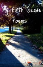 My Fifth Grade Poems by awesomelyanonymous