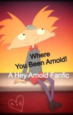 Where you been Arnold! (Hey Arnold fanfic) by sidneyla21