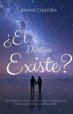 El Destino Existe (borrador) by AnahiChavira