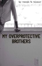 My Overprotective Brothers: A One Direction Fanfiction by raevplz