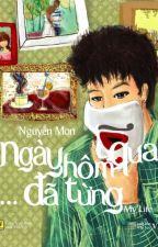 Ngày Hôm Qua Đã Từng [My Life] by Kayo42