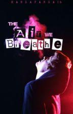 The Air We Breathe (BoyXBoy) by mandapanda16