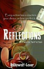 Reflections- A Naruto fanfiction (On short break) by Babywolf-Lover