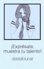 ✎¡Exprésate, muestra tu talento! [Concurso] by destellolunar