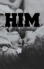 Him // e.c by proudlawleypop