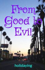 From Good to Evil by holidaying