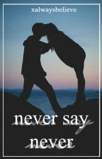 Never Say Never (A Justin Bieber Love Story) ( UNDER CONSTRUCTION ) by xAlwaysBelieve