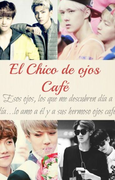 El Chico de ojos Café [Sebaek] [TERMINADO-Completo]