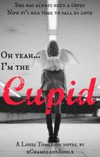 Oh yeah... I'm the Cupid! [A Louis Tomlinson Fan-Fic] by xChameleonSoulx