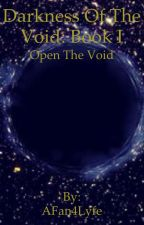 Darkness Of The Void: Book 1 by AFan4Lyfe