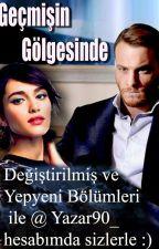 GEÇMİŞİN GÖLGESİNDE by Yazar90