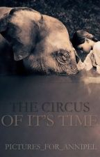 The Circus of it's Time (On Hold) by Pictures_For_Annipel