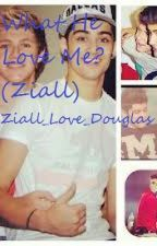 What He Loves Me? (Ziall) (short story) by Ziall_Love_Douglas