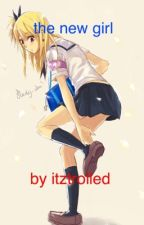 The new girl fairy tail fanfiction discontinued by itztrolled