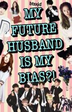 My Future Husband Is My Bias?! [ON HOLD] by weijawn