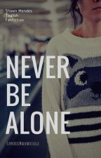 Never Be Alone. || Shawn Mendes (Taglish FanFiction) by EuphoricMademoiselle