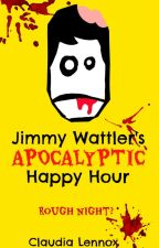 Jimmy Wattler's Apocalyptic Happy Hour by RavenAndAWritingDesk