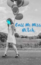 Call Me Miss.Bitch by felixsandmiiin