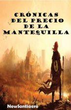 CRÓNICAS DEL PRECIO DE LA MANTEQUILLA (en proceso) by NewSantiaero