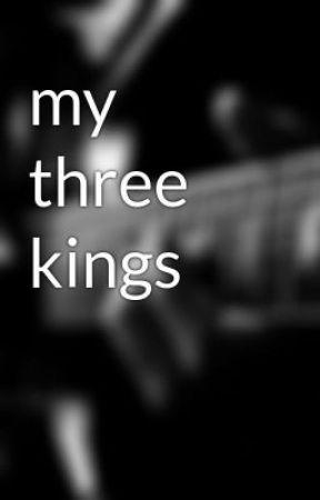 my three kings - 1 - Wattpad