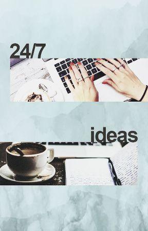 24/7 ideas by ungenuegend