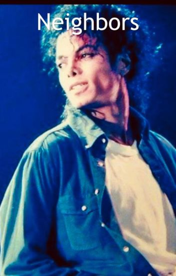 Neighbors (A Michael Jackson Fanfiction)