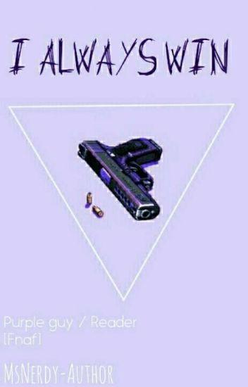 I Always win (Purple Guy x Reader) [EDITED]