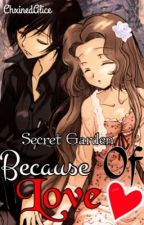 Because Of Love (Guilty Crown) [Book 1 of the Secret Garden Trilogy] by ChxinedAlice