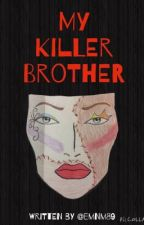 My Killer Brother by emnm89