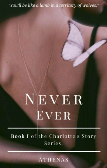 NEVER EVER (Charlotte's story)