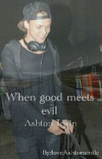 When good meets evil|Ashton Irwin by loveAshtonsmile