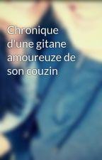 Chronique d'une gitane amoureuze de son couzin by lagitane