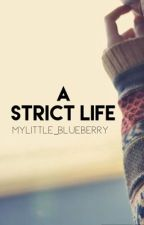 A STRICT LIFE by mylittle_blueberry
