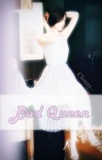 Bad Queen by Clouzy3424