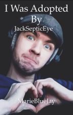 I Was Adopted by JackSepticEye by MarieBlueJay