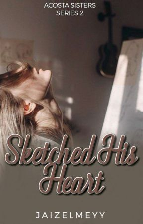 Sketched His Heart (Acosta Sisters Series #2) by jaizelmeyy