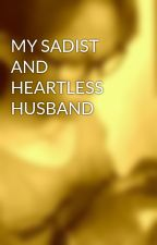 MY SADIST AND HEARTLESS HUSBAND by akociathenarhia