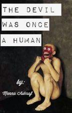 The Devil Was Once A Human by TheMennaAshraf