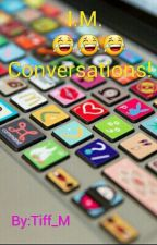 I.M. Conversations! by Tiff_M