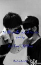 [Longfic][KaiYuan][XiHong] Vì lời yêu đó, anh chỉ trao cho mình em by nkokontjnhngkjck