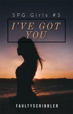 I've Got You (SPG Girls #5) by faultyscribbler