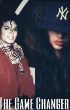 The Game Changer [Michael Jackson FanFic] by SheMichaelJacksonBad