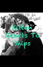 Kitten Reacts To Ships by Kittenbae3