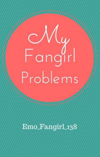 My Fangirl Problems!