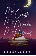 My Crush, My Neighbor, My Husband?! (Under Editing) by LoootLooot