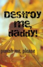Destroy me, daddy! by ashtonsbabydoll