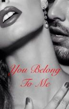 You Belong To Me (Completed) by Sonya84