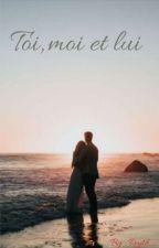 Toi, moi et lui. by Blue_Ment