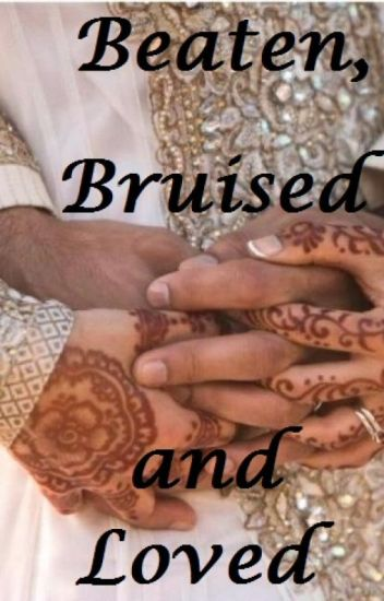 Beaten, bruised and loved (Islamic love story)