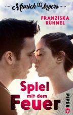 Munich Lovers - Spiel mit dem Feuer (LESEPROBE) by Franzi_Hakuna_Matata